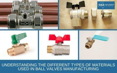 Understanding the Different Types of Materials Used in Ball Valves Manufacturing